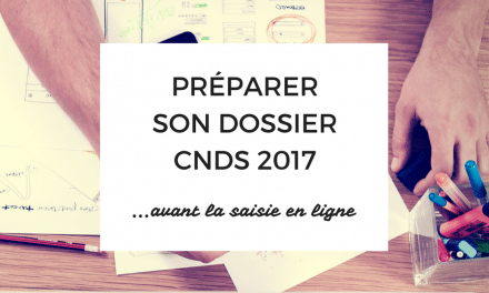 CNDS 2017 : COMMENT PRÉPARER SON DOSSIER ?